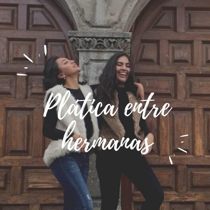 Plática entre hermanas, el podcast con el que seguro muchas mujeres se identifican