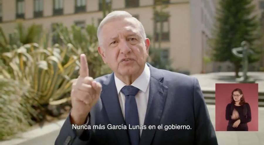 """AMLO: Nunca más """"García Lunas"""" en el Gobierno"""