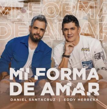 """Eddy Herrera y Daniel Santacruz se unen en """"Mi Forma de Amar"""""""