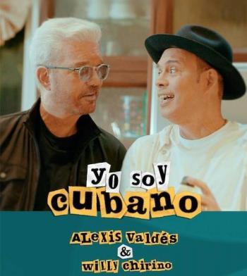 """Alexis Valdés y Willy Chirino estrenan """"Yo Soy Cubano"""""""