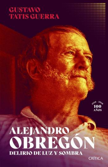 """""""Alejandro Obregón. Delirio de luz y sombra"""", una obra para el 101 natalicio del pintor colombiano"""