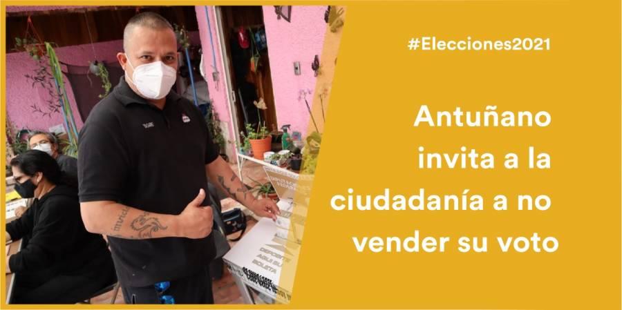 Pedro Pablo de Antuñano invita a la ciudadanía a no vender su voto