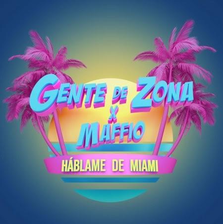 """Gente Zona estrena junto a Maffio el sencillo """"Háblame de Miami"""""""
