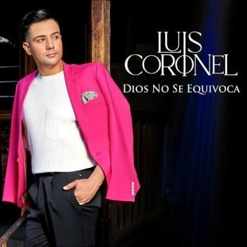 """Lanza Luis Coronel el tema """"Dios no se equivoca"""""""