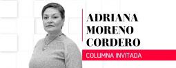 Columna de Adriana Moreno Cordero