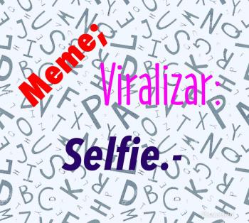 Selfie, Meme y Viralizar ya son parte del diccionario de la RAE